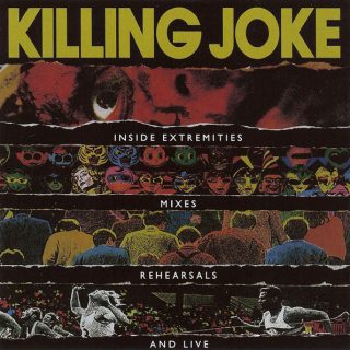 Killing Joke  Inside Extremities, Mixes, Rehearsals And Live